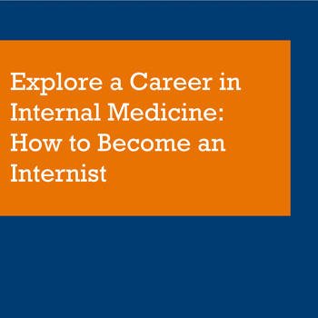Explore a Career in Internal Medicine: How to Become an Internist
