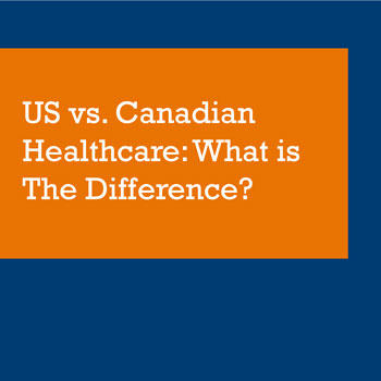 US vs. Canadian Healthcare: What is The Difference?
